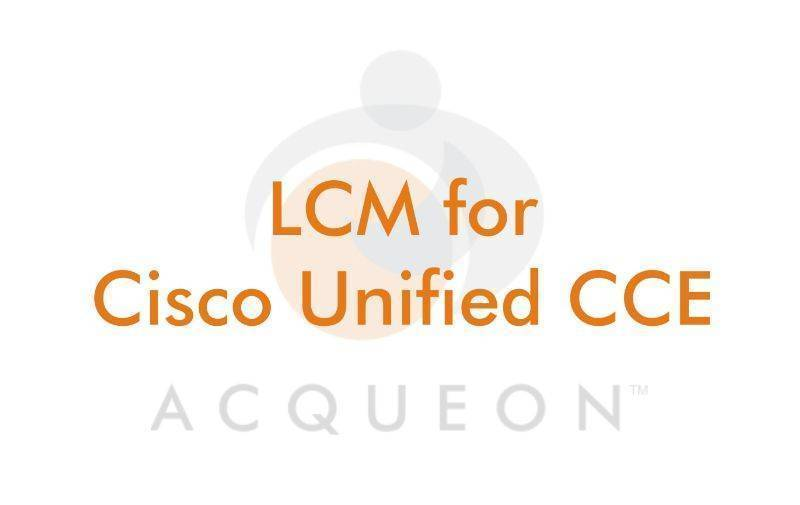 LCM for Cisco Unified CCE, Buy from Acqueon Technologies Inc