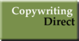 Copywriting Direct: Seller of: copywriting, web content, brochure content, label writing, speech writing, writing, corporate cd dvd, reports, advertorials. Buyer of: translators, freelancers, writers.