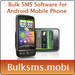 Bulk SMS Software for Android Mobile Phones